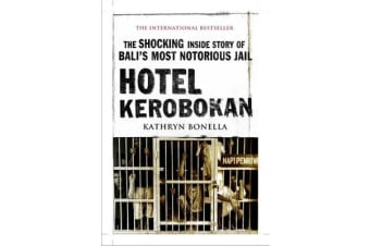 Hotel Kerobokan - The Shocking Inside Story of Bali's Most Notorious Jail