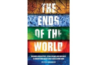 The Ends of the World - Volcanic Apocalypses, Lethal Oceans and Our Quest to Understand Earth's Past Mass Extinctions