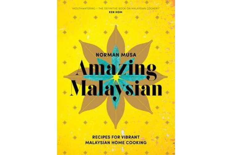 Amazing Malaysian - Recipes for Vibrant Malaysian Home-Cooking