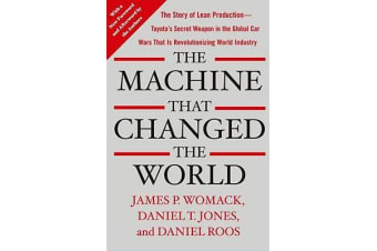 Machine That Changed the World - The Story of Lean Production-- Toyota's Secret Weapon in the Global Car Wars That Is Now Revolutionizing World I