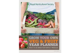 RHS Grow Your Own: Veg & Fruit Year Planner - What to do when for perfect produce