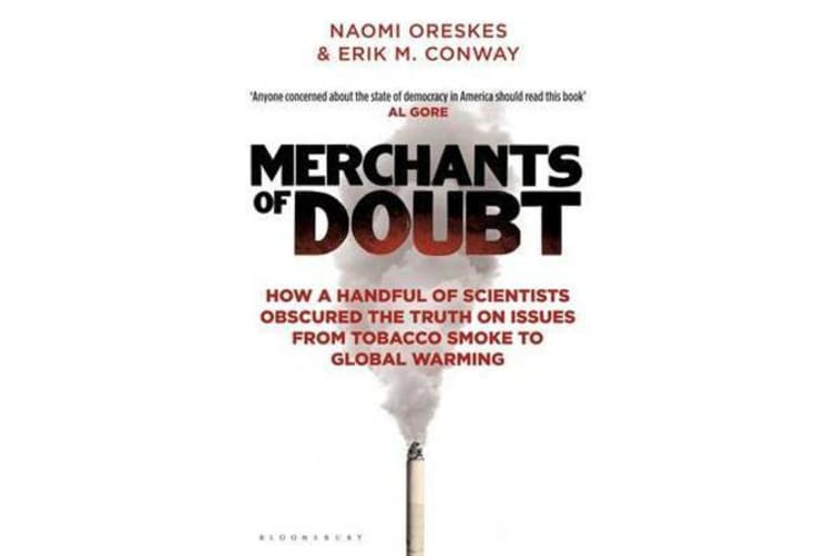 Merchants of Doubt - How a Handful of Scientists Obscured the Truth on Issues from Tobacco Smoke to Global Warming