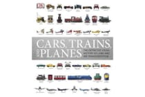 Cars, Trains and Planes - The Definitive Visual History of Land and Air Transportation