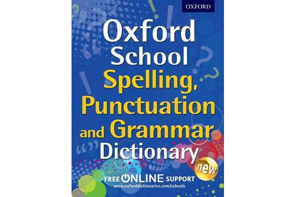 Oxford School Spelling, Punctuation and Grammar Dictionary - Comprehensive practice at home for 11-14 year olds