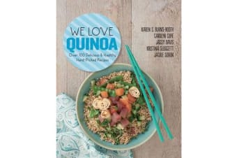 We Love Quinoa - Over 100 Delicious and Healthy Hand-Picked Recipes