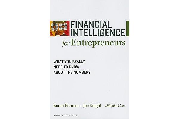 Financial Intelligence for Entrepreneurs - What You Really Need to Know About the Numbers