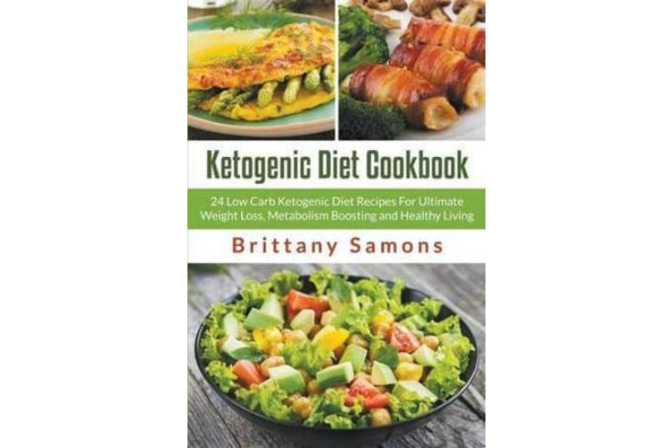 Ketogenic Diet Cookbook - 24 Low Carb Ketogenic Diet Recipes For Ultimate Weight Loss, Metabolism Boosting and Healthy Living