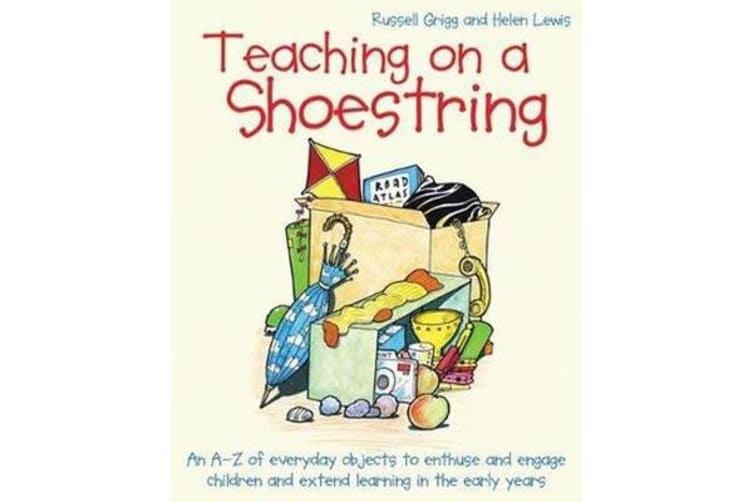 Teaching on a Shoestring - An A-Z of everyday objects to enthuse and engage children and extend learning in the early years