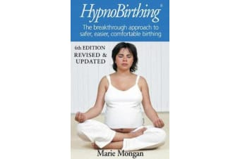 HypnoBirthing - The breakthrough approach to safer, easier, more comfortable birthing