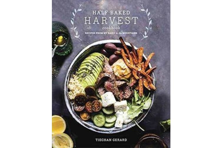 Half Baked Harvest Cookbook - Recipes from My Barn in the Mountains