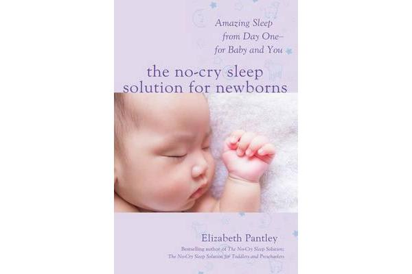 The No-Cry Sleep Solution for Newborns - Amazing Sleep from Day One - For Baby and You