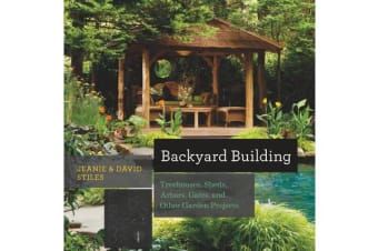 Backyard Building - Treehouses, Sheds, Arbors, Gates, and Other Garden Projects