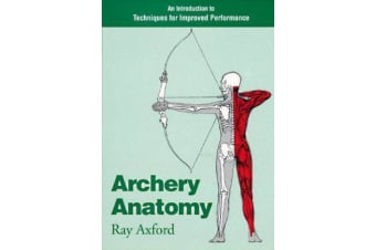 Archery Anatomy - An Introduction to Techniques for Improved Performance
