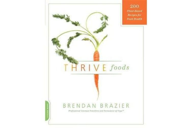 Thrive Foods - 200 Plant-Based Recipes for Peak Health