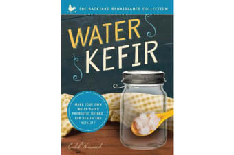Water Kefir - Make Your Own Water-Based Probiotic Drinks for Health and Vitality