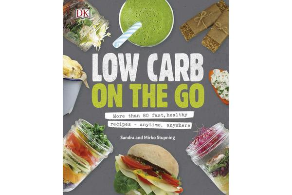 Low Carb On The Go - More Than 80 Fast, Healthy Recipes - Anytime, Anywhere