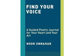 Find Your Voice - A Guided Poetry Journal for Your Heart and Your Art