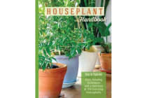 The Houseplant Handbook - Basic Growing Techniques and a Directory of 300 Everyday Houseplants
