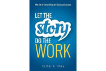 Let the Story Do the Work - The Art of Storytelling for Business Success