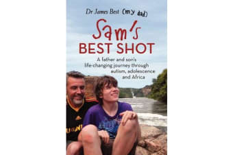 Sam's Best Shot - A father and son's life-changing journey through autism, adolescence and Africa