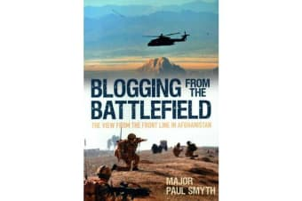 Blogging from the Battlefield - The View from the Front Line in Afghanistan
