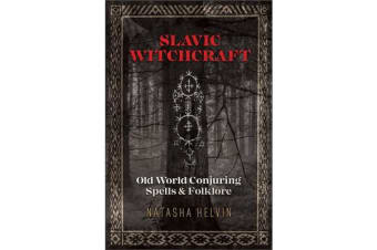 Slavic Witchcraft - Old World Conjuring Spells and Folklore