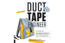 Duct Tape Engineer - The Book of Big, Bigger, and Epic Duct Tape Projects