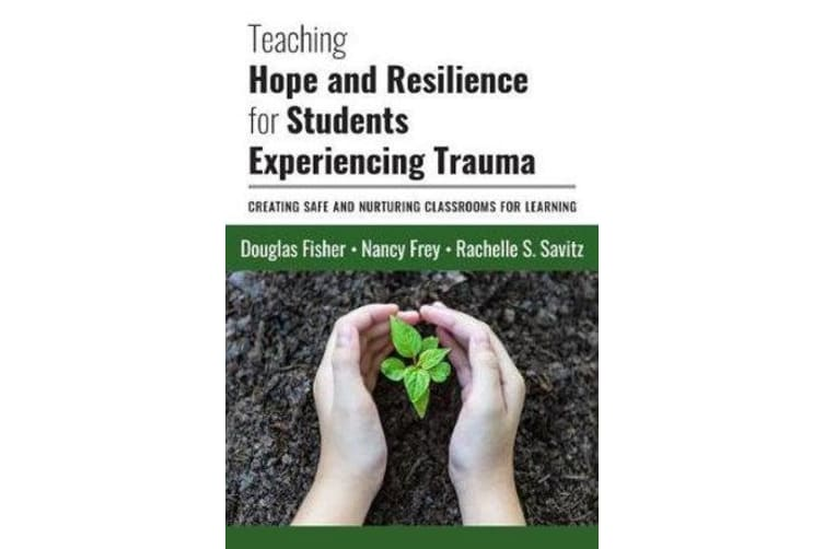 Teaching Hope and Resilience for Students Experiencing Trauma - Creating Safe and Nurturing Classrooms for Learning