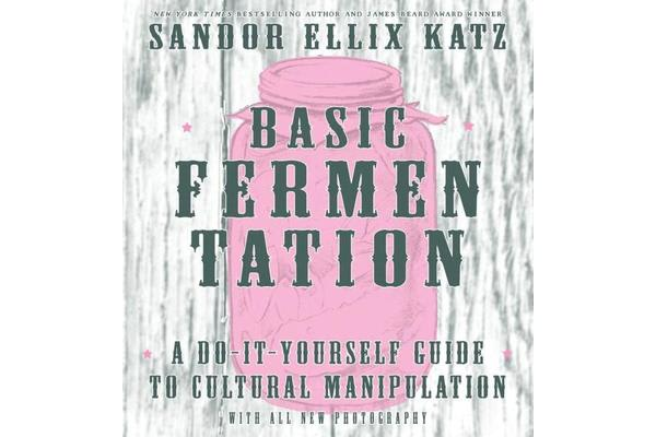 Basic Fermentation - A Do-it-yourself Guide To Cultural Manipulation (diy)