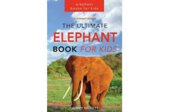 The Ultimate Elephant Book for Kids