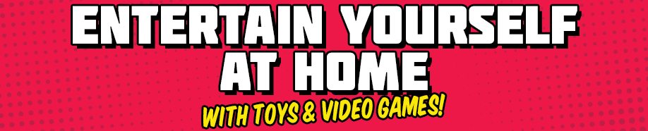 Entertain Yourself at Home!