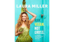 Raw. Vegan. Not Gross. - All Vegan and Mostly Raw Recipes for People Who Love to Eat