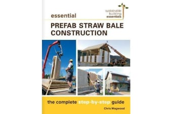 Essential Prefab Straw Bale Construction - The Complete Step-by-Step Guide