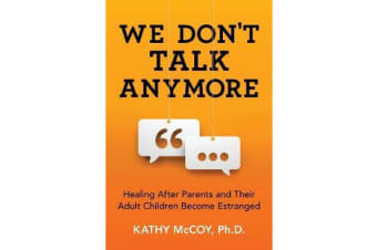 We Don't Talk Anymore - Healing After Parents and Their Adult Children Become Estranged