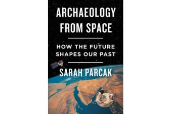 Archaeology from Space - How the Future Shapes Our Past