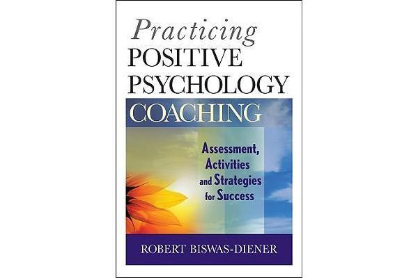 Practicing Positive Psychology Coaching - Assessment, Activities and Strategies for Success