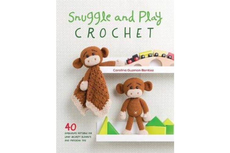 Snuggle and Play Crochet - 40 amigurumi patterns for lovey security blankets and matching toys