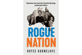 Rogue Nation - Essential reading about Australian politics from the author of the bestselling THE DEATH OF HOLDEN