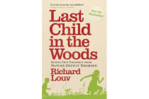 Last Child in the Woods - Saving our Children from Nature-Deficit Disorder