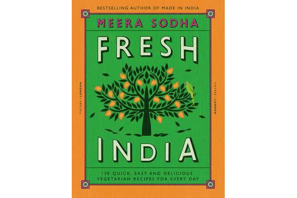 Image of Fresh India - 130 Quick, Easy and Delicious Vegetarian Recipes for Every Day