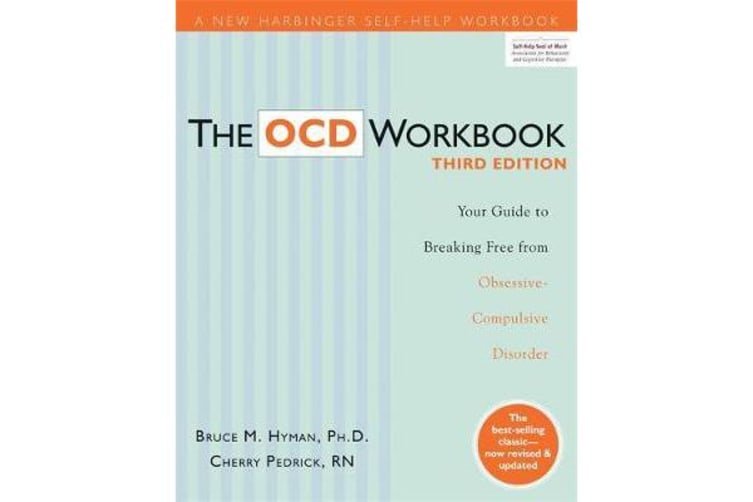 The OCD Workbook - Your Guide to Breaking Free from Obsessive-Compulsive Disorder, 3rd Edition