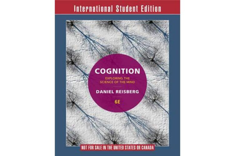 Cognition - Exploring the Science of the Mind