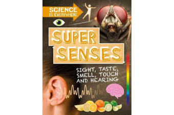 Science is Everywhere: Super Senses - Sight, taste, smell, touch and hearing