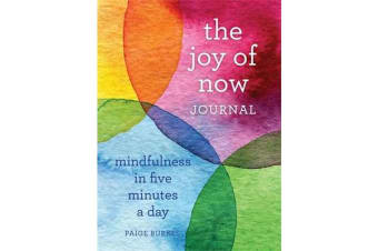 The Joy of Now Journal - Mindfulness in Five Minutes a Day