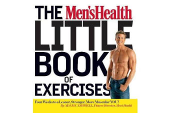The Men's Health Little Book of Exercises - Four Weeks to a Leaner, Stronger, More Muscular You!