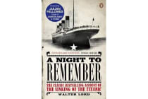 A Night to Remember - The Classic Bestselling Account of the Sinking of the Titanic