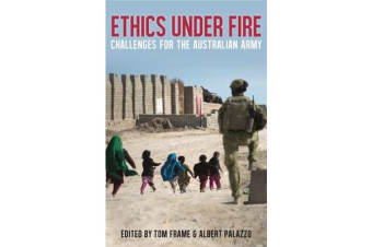 Ethics Under Fire - Challenges for the Australian Army