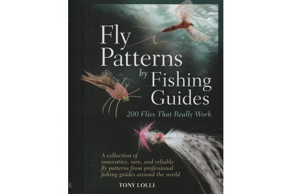 Fly Patterns by Fishing Guides - 200 Flies That Really Work