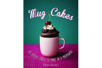 Mug Cakes - 40 speedy cakes to make in a microwave