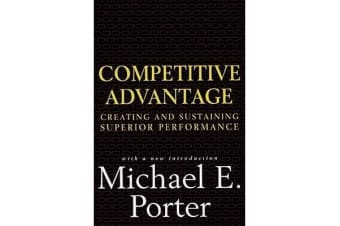 Competitive Advantage - Creating and Sustaining Superior Performance